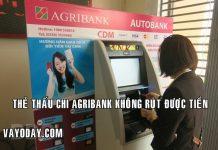 The thau chi agribank khong rut duoc tien