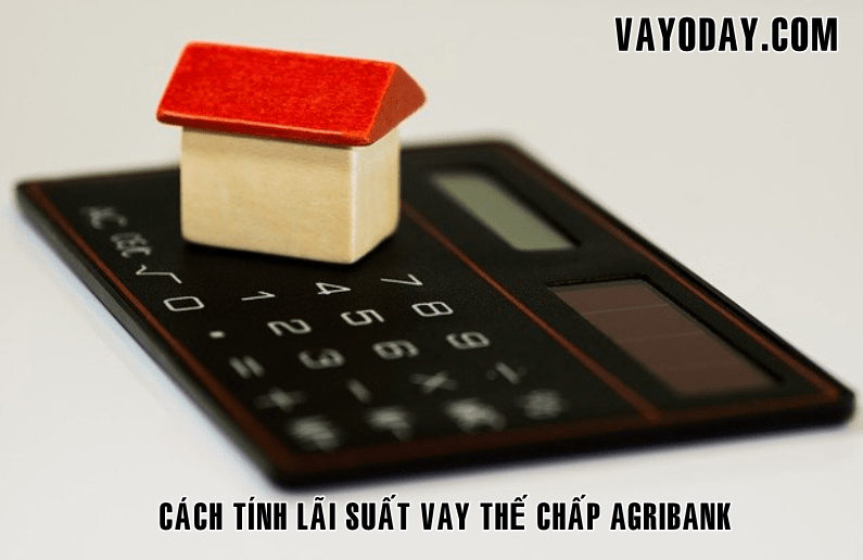 Cach tinh lai suat vay the chap agribank